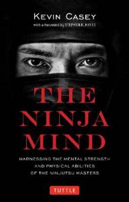The Ninja Mind: Harnessing the Mental Strength and Physical Abilities of the Ninjutsu Masters (Paperback)