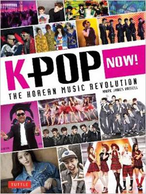 K-POP Now!: The Korean Music Revolution (Paperback)
