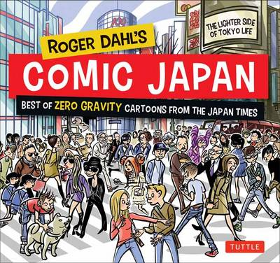 Roger Dahl's Comic Japan: The Best of Zero Gravity Cartoons from the Japan Times-the Lighter Side of Tokyo Life (Paperback)