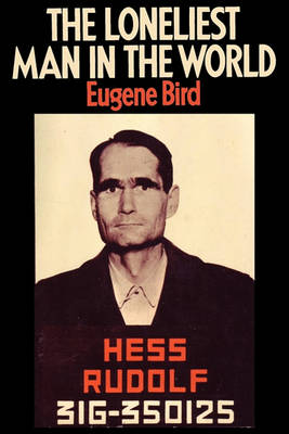 The Loneliest Man in the World the Inside Story of the Thirty Year Imprisonment of Rudolf Hess (Paperback)