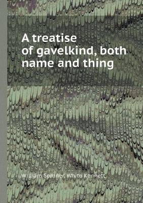 A Treatise of Gavelkind, Both Name and Thing (Paperback)