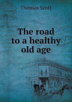 The Road to a Healthy Old Age (Paperback)