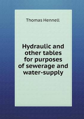 Hydraulic and Other Tables for Purposes of Sewerage and Water-Supply (Paperback)