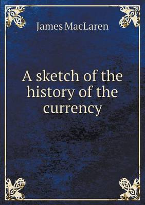 A Sketch of the History of the Currency (Paperback)