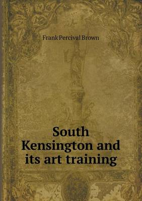 South Kensington and Its Art Training (Paperback)