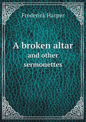 A Broken Altar and Other Sermonettes (Paperback)
