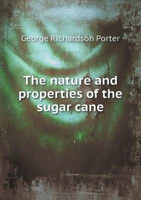 The Nature and Properties of the Sugar Cane (Paperback)
