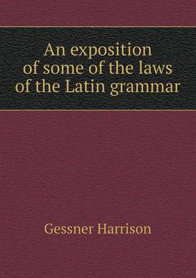 An Exposition of Some of the Laws of the Latin Grammar (Paperback)
