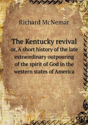 The Kentucky Revival Or, a Short History of the Late Extraordinary Outpouring of the Spirit of God in the Western States of America (Paperback)
