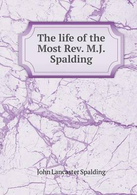 The Life of the Most REV. M.J. Spalding (Paperback)