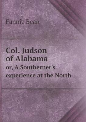 Col. Judson of Alabama Or, a Southerner's Experience at the North (Paperback)