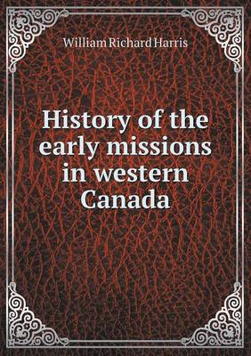 History of the Early Missions in Western Canada (Paperback)