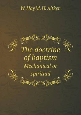 The Doctrine of Baptism Mechanical or Spiritual (Paperback)