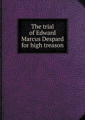 The Trial of Edward Marcus Despard for High Treason (Paperback)