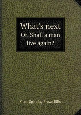 What's Next Or, Shall a Man Live Again? (Paperback)