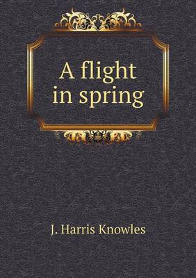 A Flight in Spring (Paperback)