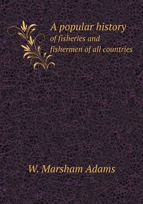 A Popular History of Fisheries and Fishermen of All Countries (Paperback)