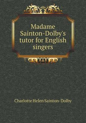 Madame Sainton-Dolby's Tutor for English Singers (Paperback)