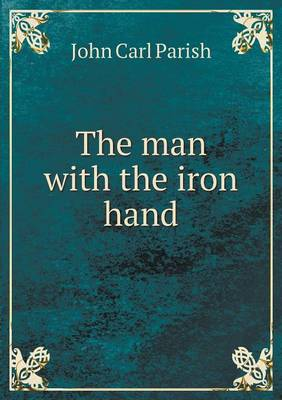 The Man with the Iron Hand (Paperback)