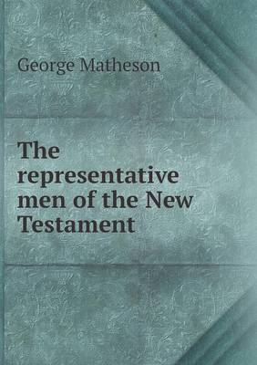 The Representative Men of the New Testament (Paperback)