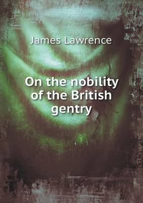 On the Nobility of the British Gentry (Paperback)