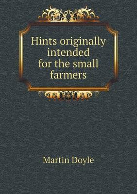 Hints Originally Intended for the Small Farmers (Paperback)