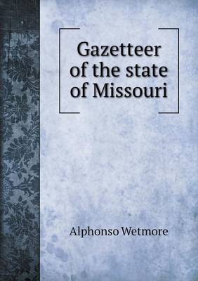 Gazetteer of the State of Missouri (Paperback)