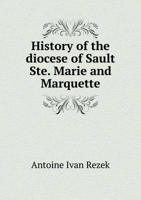 History of the Diocese of Sault Ste. Marie and Marquette (Paperback)