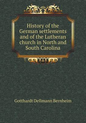 History of the German Settlements and of the Lutheran Church in North and South Carolina (Paperback)
