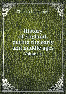 History of England, During the Early and Middle Ages Volume 1 (Paperback)
