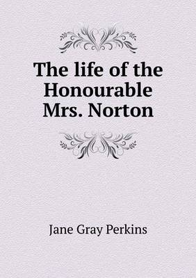 The Life of the Honourable Mrs. Norton (Paperback)