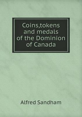 Coins, Tokens and Medals of the Dominion of Canada (Paperback)