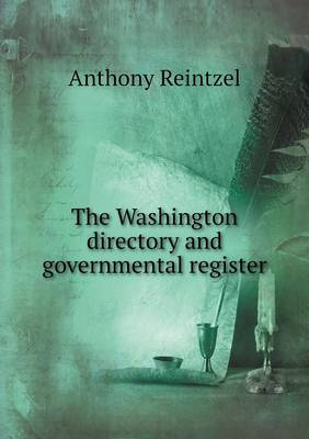 The Washington Directory and Governmental Register (Paperback)