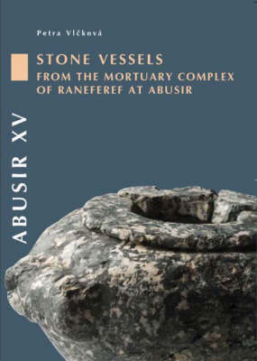 Abusir: Volume 15: The Stone Vessels and Stone Statues from the Mortuary Complex of Neferre at Abusir (Paperback)