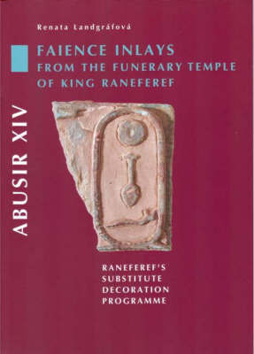 Abusir: Volume XIV: Faience Inlays from the Funerary Temple of King Neferre: Neferre's Substitute Decoration Programme (Paperback)