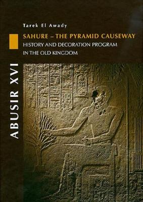 Abusir: Vol.XIV: Sahure - The Pyramid Causeway. History and Decoration Program in the Old Kingdom (Hardback)