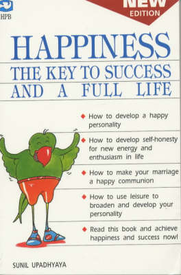 Happiness the Key to Success and a Full Life (Paperback)
