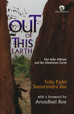Out of This Earth: East India Adivasis and the Aluminium Cartel (Hardback)