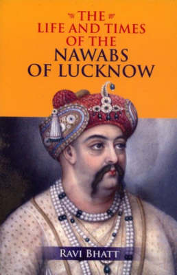 Life and Times of the Nawabs of Lucknow (Paperback)
