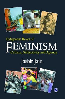 Indigenous Roots of Feminism: Culture, Subjectivity and Agency (Hardback)