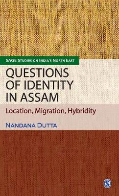 Questions of Identity in Assam: Location, Migration, Hybridity - Sage Studies on India's North East (Hardback)