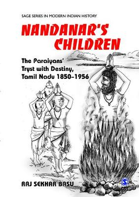 Nandanar's Children: The Tamil Paraiyar's Tryst with Destiny, 1850-1956 - Sage Series in Modern Indian History 14 (Hardback)