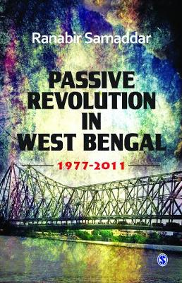 Passive Revolution in West Bengal: 1977-2011 (Hardback)