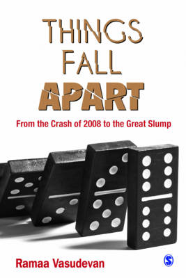 Things Fall Apart: From the Crash of 2008 to the Great Slump (Hardback)