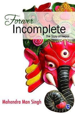 Forever Incomplete: The Story of Nepal (Hardback)