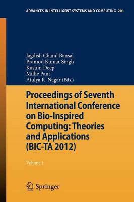 Proceedings of Seventh International Conference on Bio-inspired Computing: Theories and Applications (BIC-TA 2012): Volume 1 - Advances in Intelligent Systems and Computing 201 (Paperback)