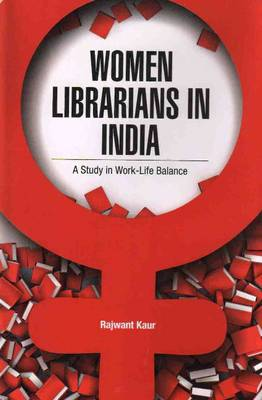 Women Librarians in India: A Study in Work -- Life Balance (Hardback)