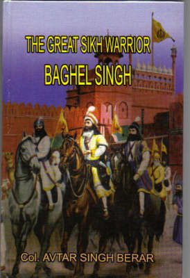 The Great Sikh Warrior, Baghel Singh (Hardback)
