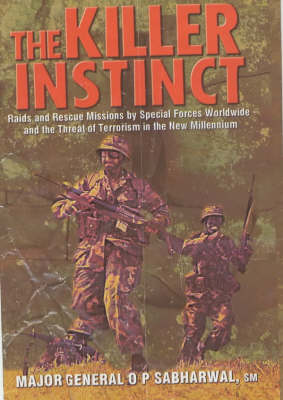 The Killer Instinct: Raids and Rescue Missions by Special Forces Worldwide and the Threat of Terrorism in the New Millennium (Hardback)