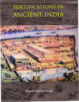 Fortifications in Ancient India: A Study of Protohistoric Cultures (Hardback)